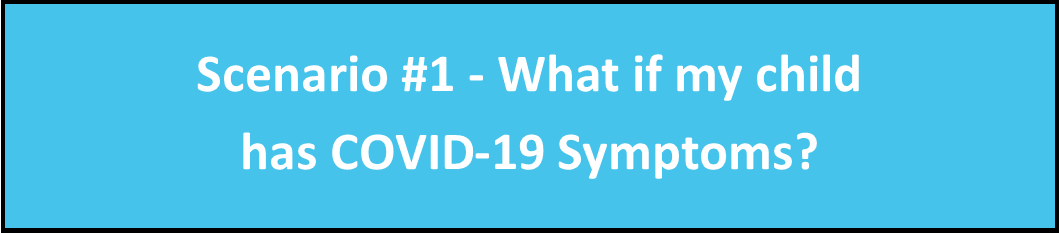 Scenario 1 - What if my child has COVID-19 symptoms?