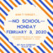 Don't Forget - No School on Monday, February 3, 2020.