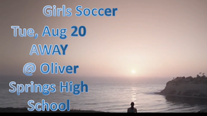 Girls soccer Tue, Aug 20 AWAY  @ Oliver Springs High School