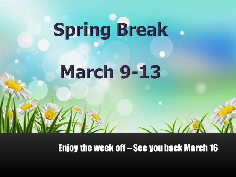 Spring Break March 9-13