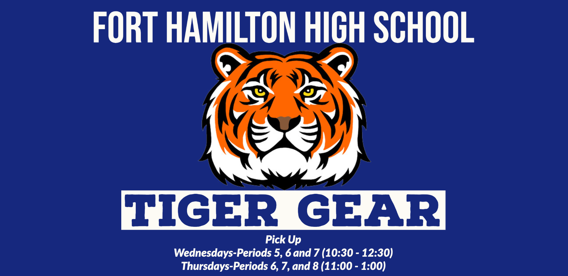 Tiger Gear Pick up Wednesdays  Periods 5, 6 and 7 10:30 - 12:30 Thursdays- Periods 6, 7, and 8 11:00 - 1:00