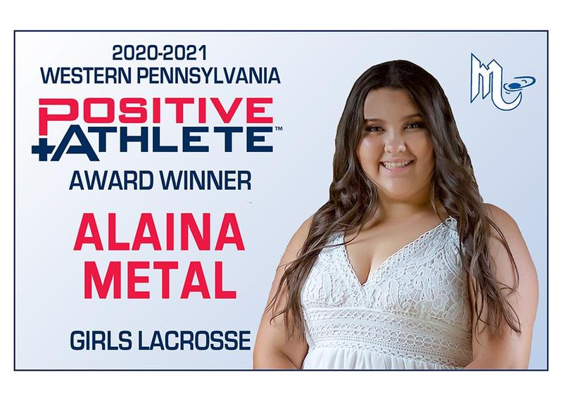 Mars Area High School graduate Alaina Metal (Class of 2021) was selected to receive the 2020-2021 Western Pennsylvania Positive Athlete Award for Girls Lacrosse.