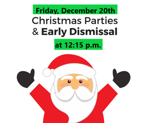Friday, December 20th: Christmas Parties & Early Dismissal @ 12:15 pm Thumbnail Image