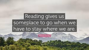Reading gives us someplace to go...