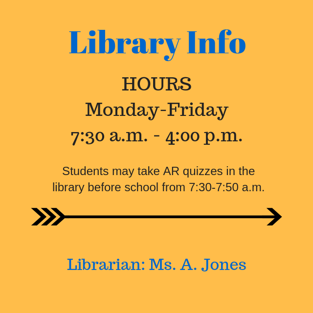 Library Hours - 7:30 a.m. - 4:00 p.m., Ms. A. Jones, Librarian