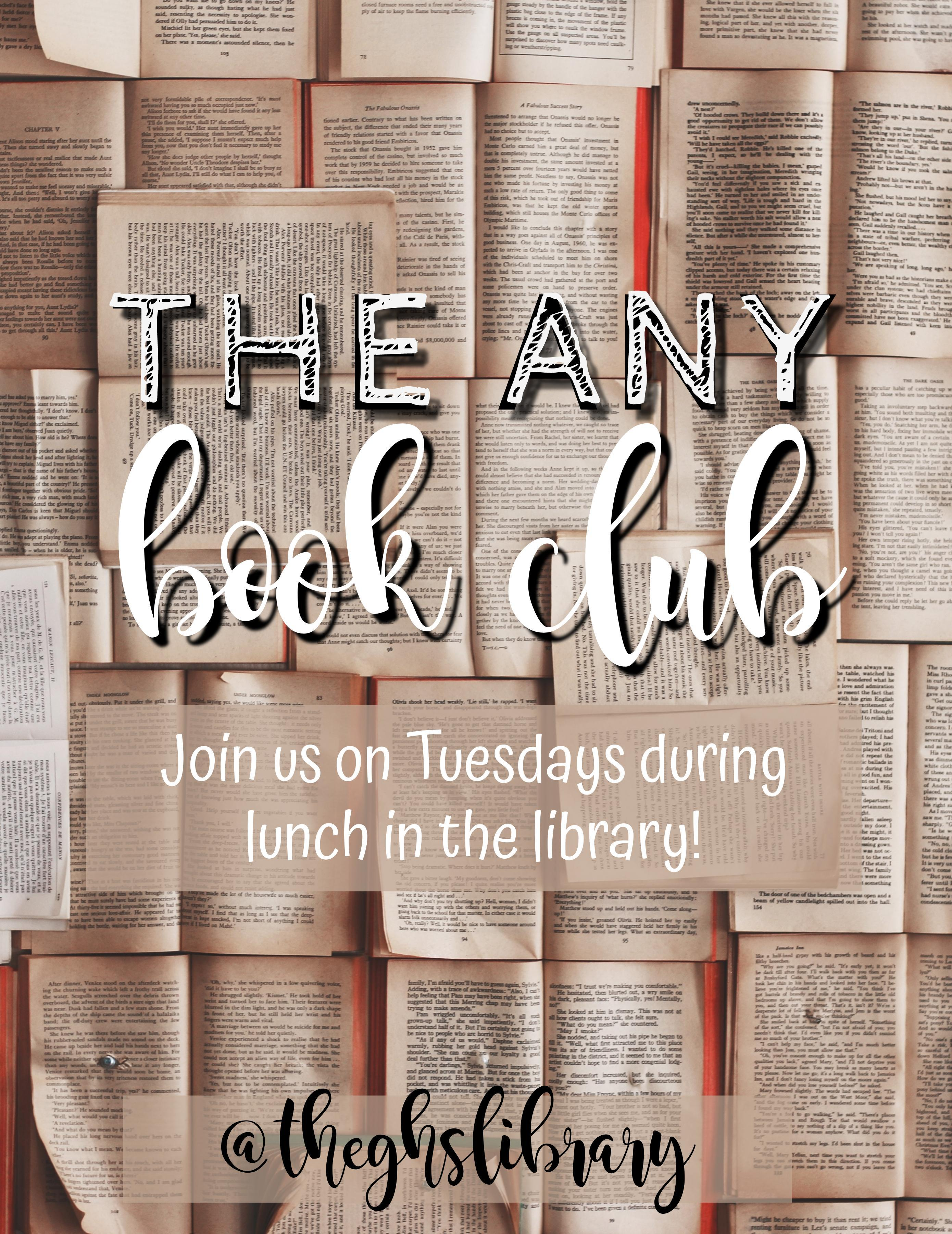 The Any Book Club meets Tuesdays during lunch in the Library :)