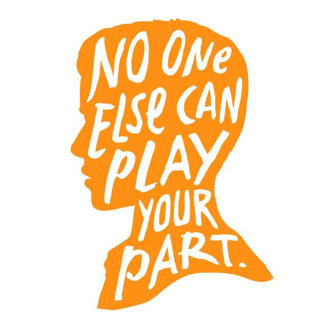 No One Else Can Play your Part!