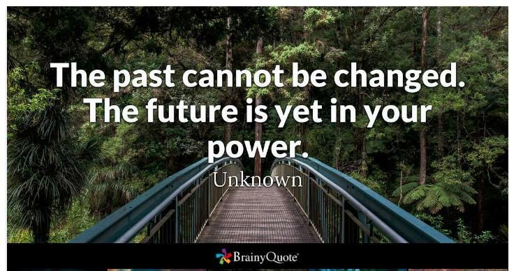 'The past cannot be changed. The future is yet in your power.' -Unknown