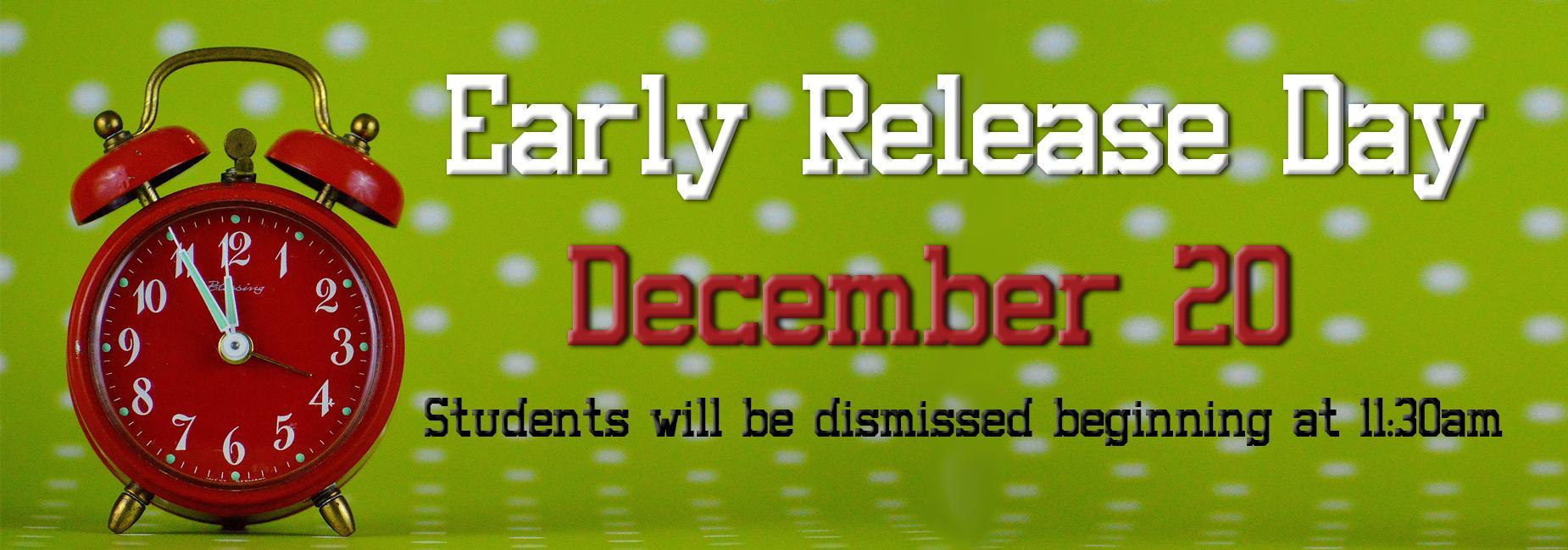 Early Release Day December 20th. Students dismiss at 11:30am