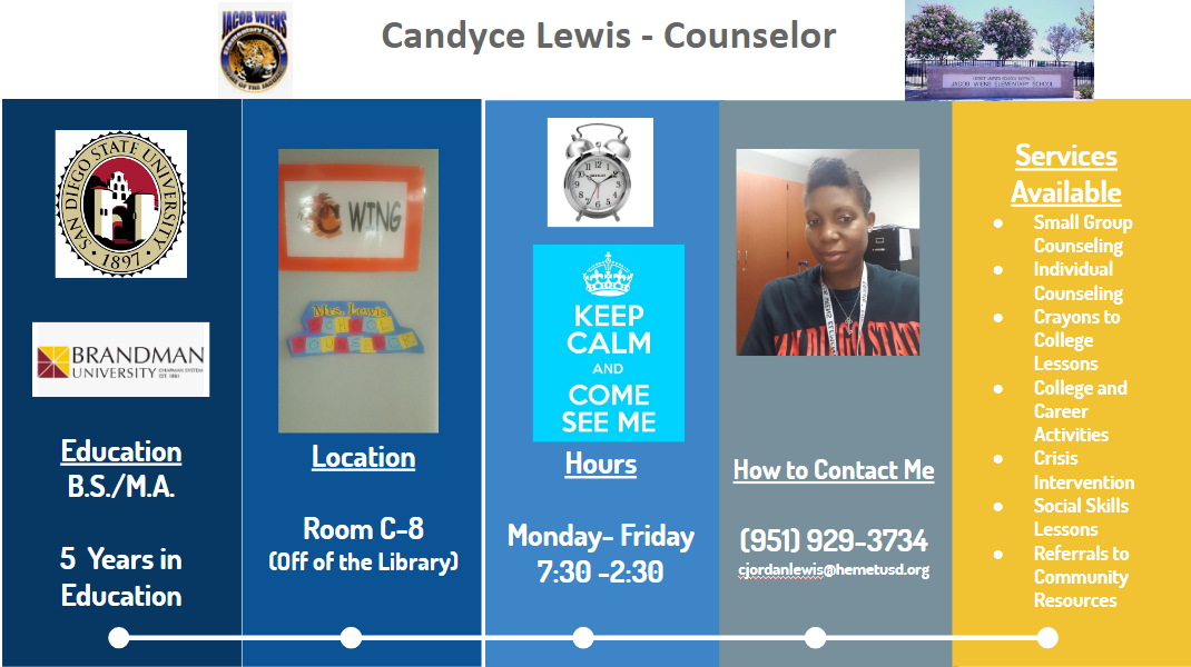 Candyce Lewis is the full-time counselor at Jacob Wiens. She can be reached at 951-929-3734 Monday through Friday 7:30-2:30