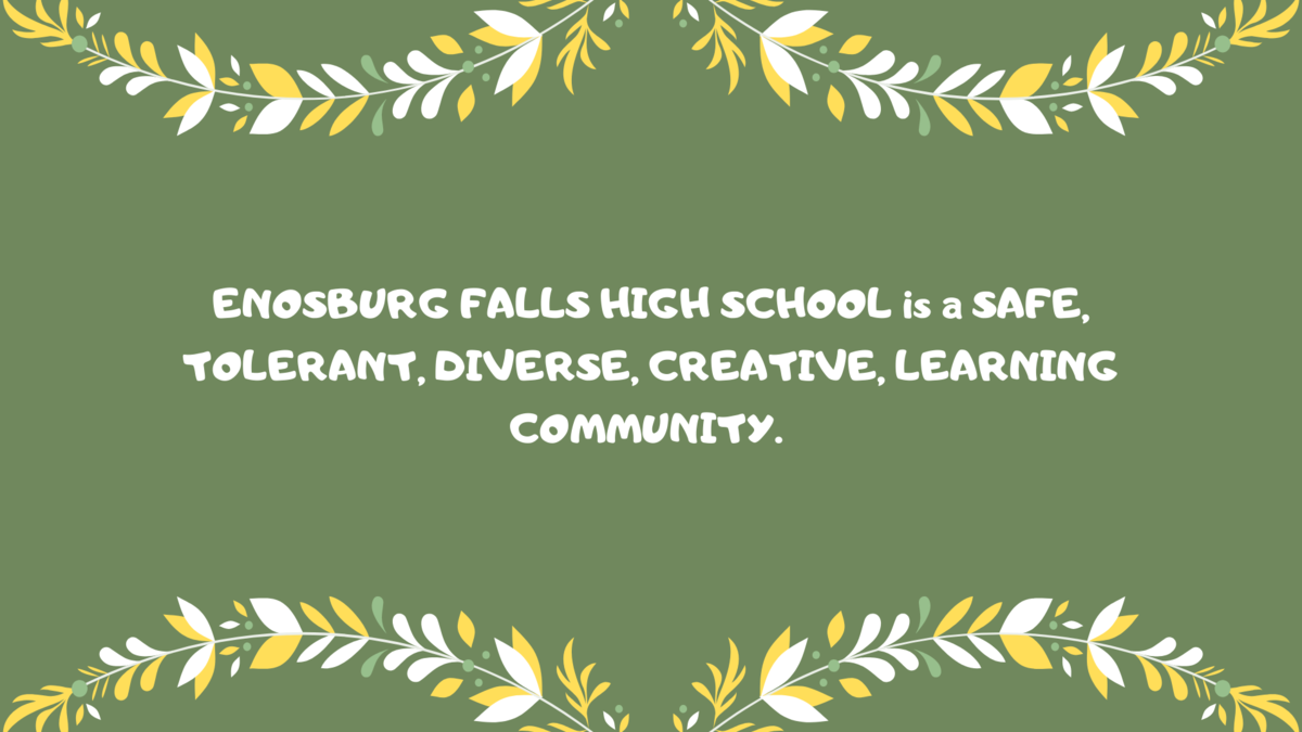 Enosburg Falls High School is a safe, tolerant, diverse, creative, learning community