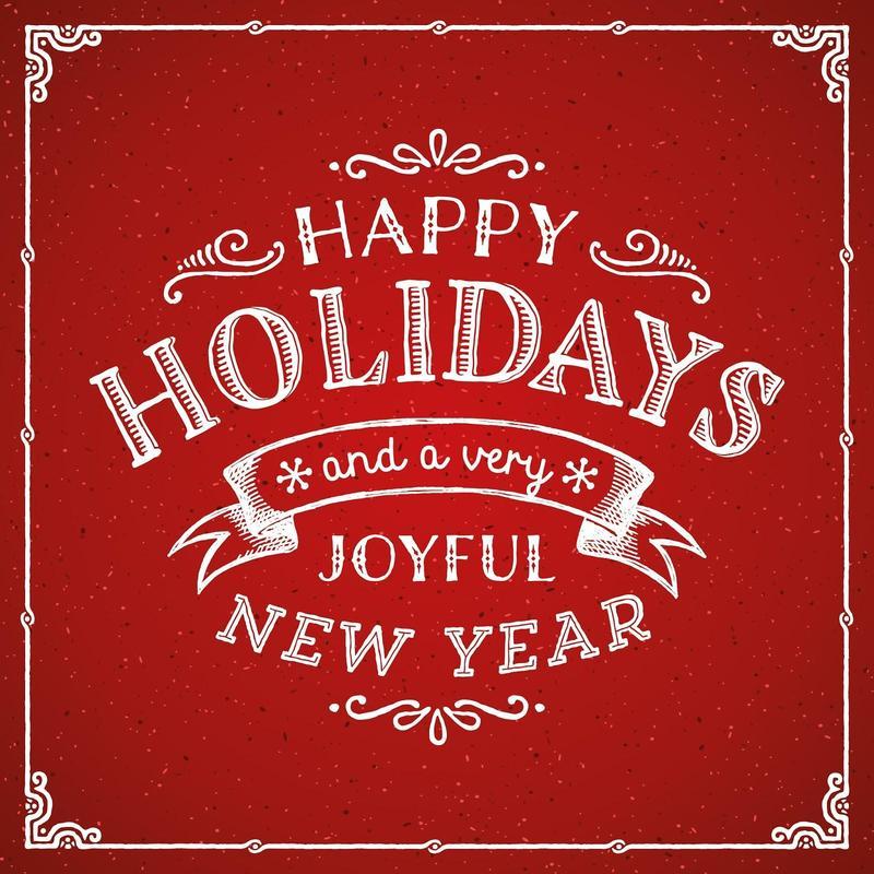 Happy Holidays and a very joyful New Year