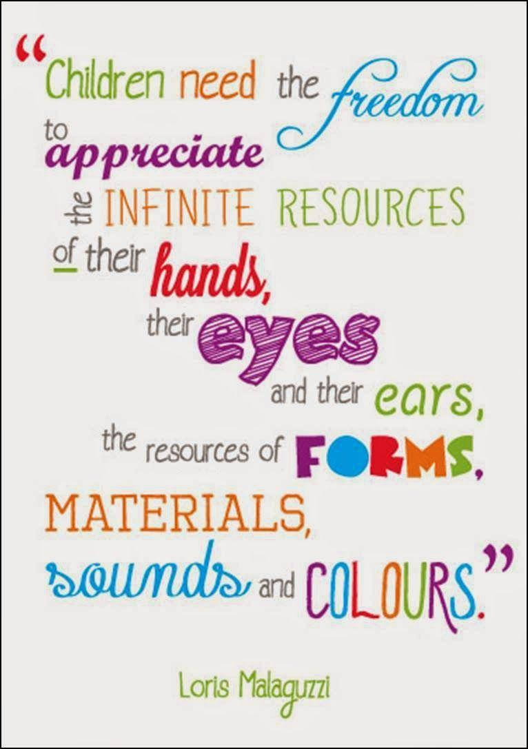 A quote that reads 'Children need the freedom to appreciate the infinite resources of their hands, their eyes, and their ears, the resources of forms, materials, sounds, and colors.