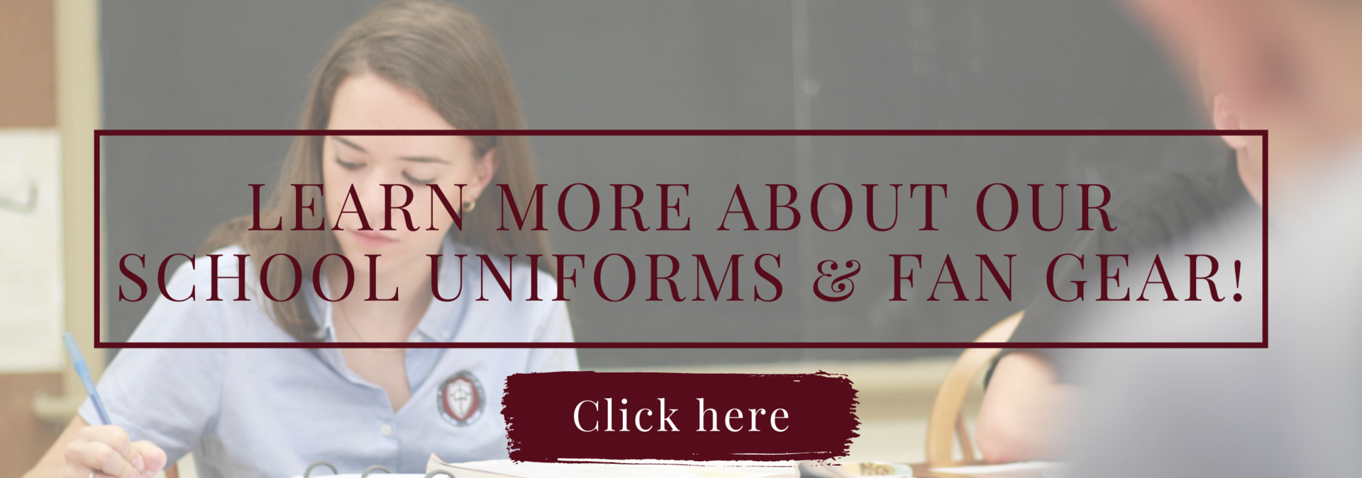 Learn more about our school uniforms and fan gear!