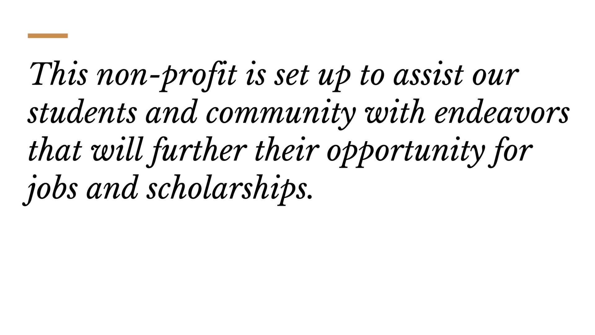 This non-profit is set up to assist our students and community with endeavors that will further their opportunity for jobs and scholarships.