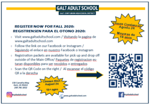 REGISTER NOW FOR FALL 2020:  Visit www.galtadultschool.com / Visitando la pagina de www.galtadultschool.com Follow the link on our Facebook or Instagram /  Siguiendo el enlace en nuestro Facebook o Instagram  Registration packets are available for pick up and drop off outside of the Main Office/ Paquetes de registracion estaran disponibles para ser recojidos o entregados Scan the QR Code on the right /  Al escanear el código QR a la derecha