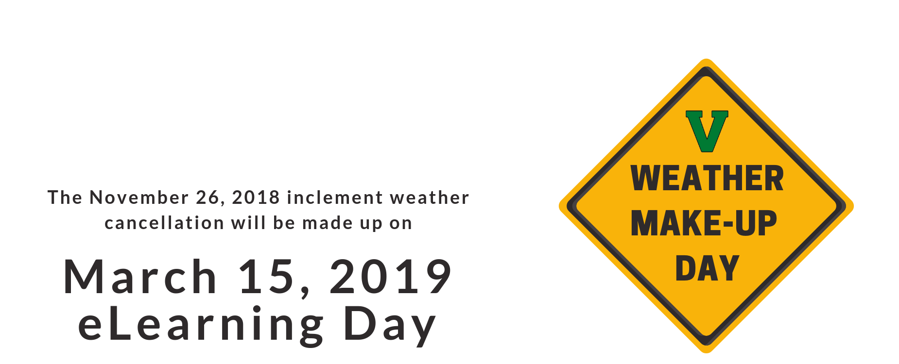 The November 26, 2018 inclement weather cancellation will be made up on March 19, 2019 eLearning Day