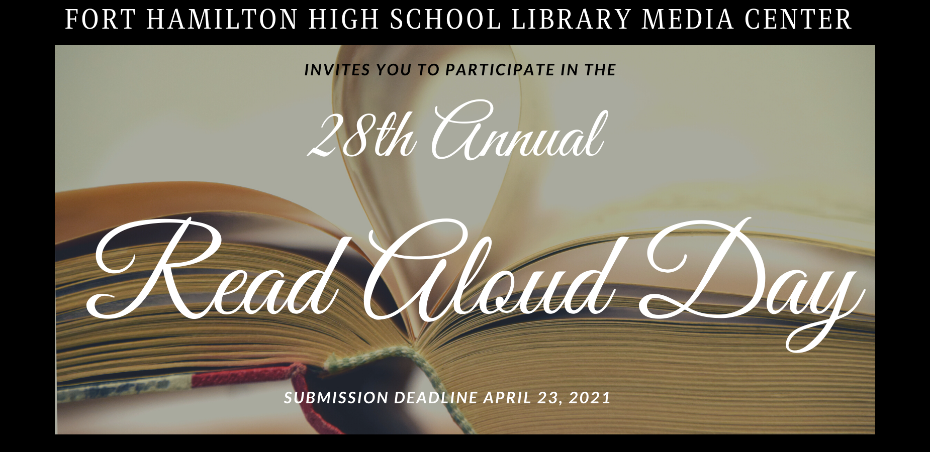 Fort Hamilton High School Library Media Center Invites you to participate in the 28th Annual Read Aloud Day. Submission Deadline April 23, 2021. Black background with an open book and page curled into the center.