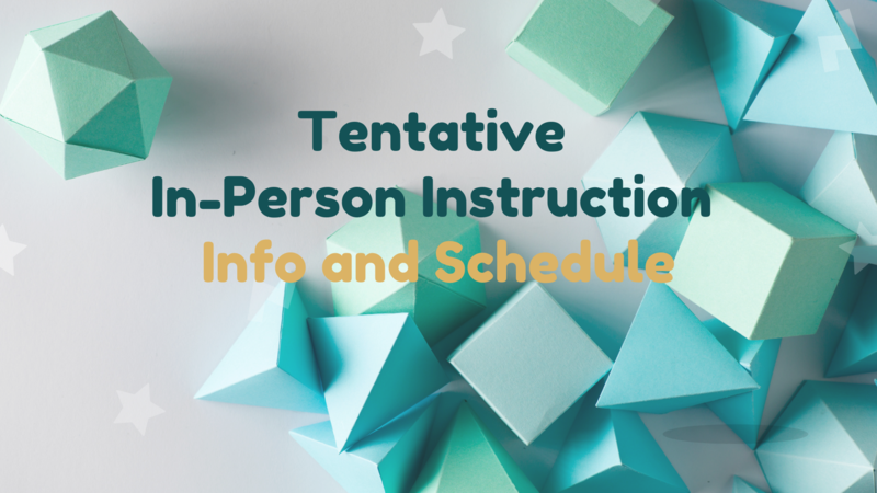 Tenative In-Person Instruction Information and Schedule // Información y horario tentativos de instucción en persona Thumbnail Image