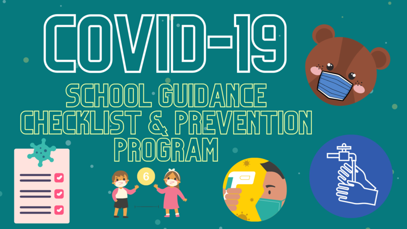 Covid-19 School Guidance Checklist & Prevention Program image, with icons of a bear with a mask, washing hands icon, forehead scan icon, 6 feet apart icon, and a coronavirus checklist icon.