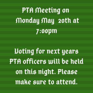 PTA Meeting on Monday May 20th at 7_00pm Voting for next years officers will be held on this night. Please make sure to attend.png