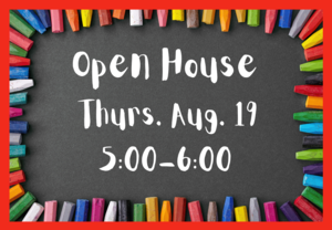 Chalkboard with crayon border. Open House Aug. 19, 5:00-6:00.