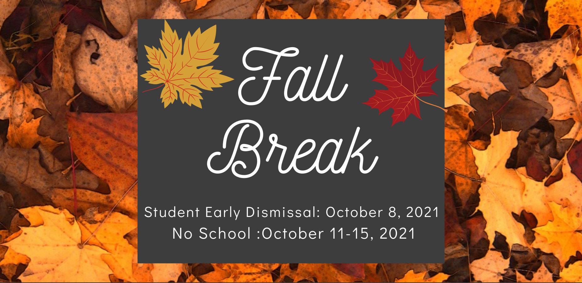 Student Early Dismissal 10/8/21 - Fall Break 10/11-10/15/2021