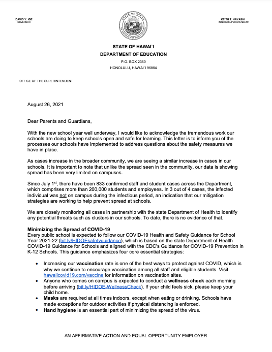 Dear Parents and Guardians, With the new school year well underway, I would like to acknowledge the tremendous work our schools are doing to keep schools open and safe for learning. This letter is to inform you of the processes our schools have implemented to address questions about the safety measures we have in place. As cases increase in the broader community, we are seeing a similar increase in cases in our schools. It is important to note that unlike the spread seen in the community, our data is showing spread has been very limited on campuses. Since July 1st, there have been 833 confirmed staff and student cases across the Department, which comprises more than 200,000 students and employees. In 3 out of 4 cases, the infected individual was not on campus during the infectious period,