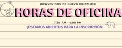 horas de oficina 7:30 am a 4:00 pm, abiertos para incripciones