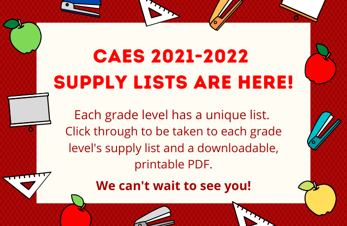 CAES 2021-2022 supply lists are here! Each grade level has a unique list.  Click through to be taken to each grade level's supply list and a downloadable, printable PDF.  We can't wait to see you!