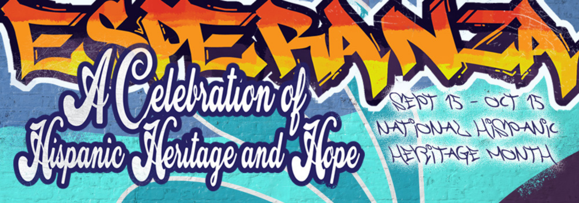 graphic of graffiti reads Esperanza A Celebration of Hispanic Heritage and Hope from September 15 through October 15