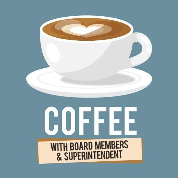 Coffee with Board Member and Superintendent