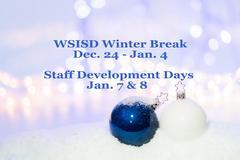 Winter Break Dec. 24-Jan. 4; Staff Development Jan. 7 & 8