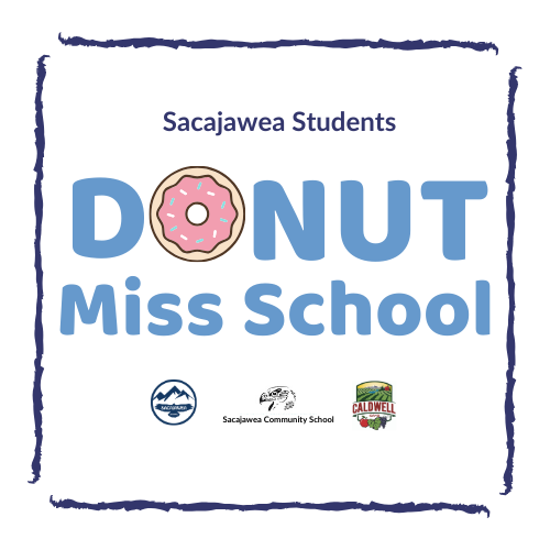 Sacajawea Students DONUT Miss School: A partnership with the City of Caldwell to encourage great attendance.