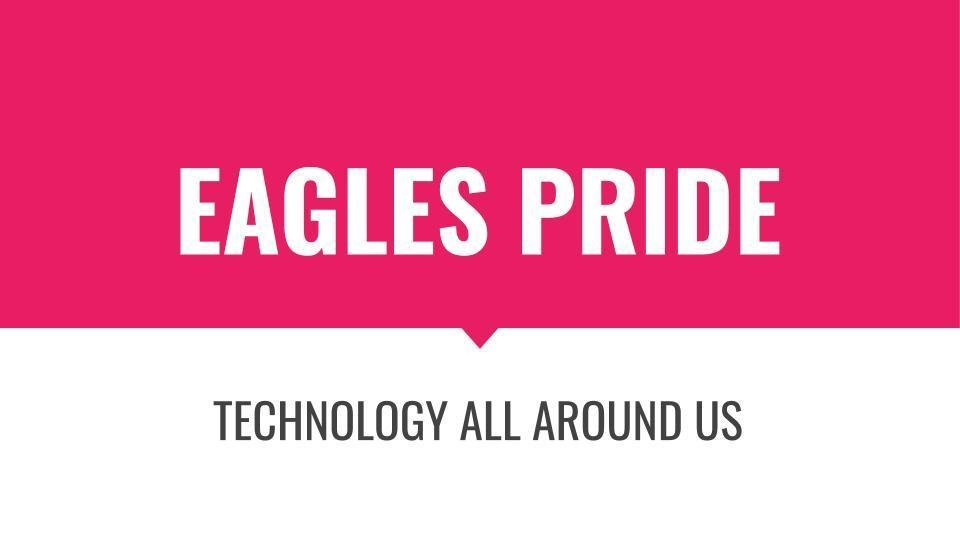 Eagles Pride: Technology