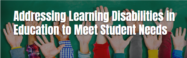 Addressing Learning Disabilities in Education to Meet Student Needs
