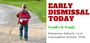 Early dismissal today Grades K-6 only