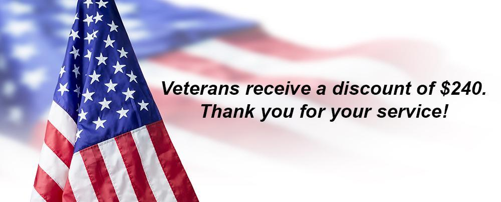 Veterans receive a $240 discount! Thank you for your service.