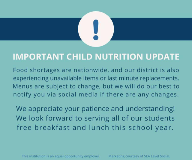 Important Child Nutrition Announcement - Food shortages may occur due to unavailability of certain food stuffs. Menus are subject to change. Thank you for your patience.