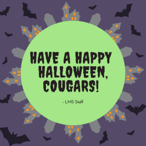 Have a Happy Halloween Cougars! - LMS Staff. Bats, tombstone, haunted house.