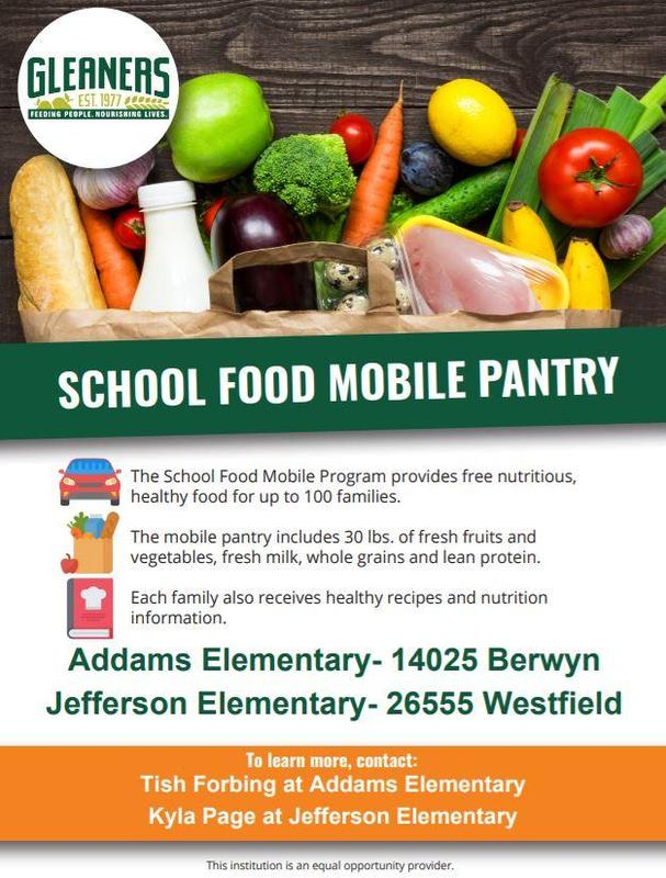 Gleaners Mobile Food Pantry will be at Addams Elementary (14025 Berwyn) and Jefferson Elementary (26555 Westfield). Contact Tish Forbing (Addams) or Kyla Page (Jefferson) with any questions.