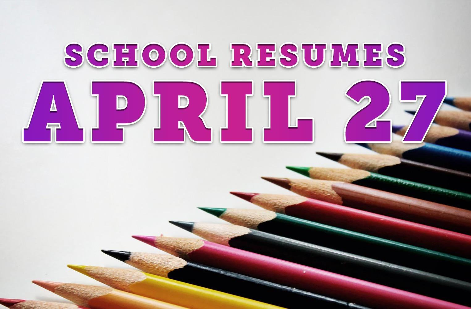 School Resumes April 27