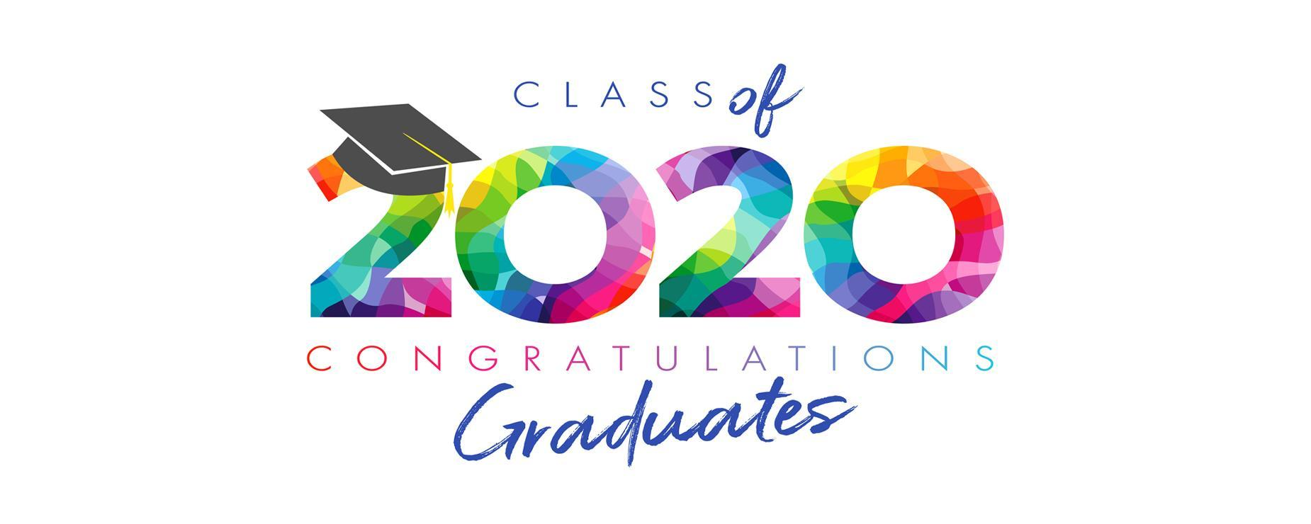 Bright Graphic 2020 that says Class of 2020 Congratulations Graduates