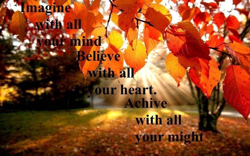 imagine with all your mind believe with all your heart achieve with all your might quote in fall background