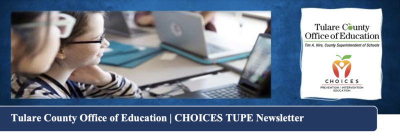 Tulare County Office of Education | CHOICES TUPE Newsletter