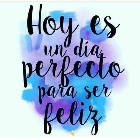 Hoy es un dia perfecto para ser feliz