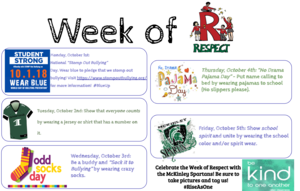"Week of respect activities flyer: Monday, October 1: National ""Stomp Out Bullying"" day- Wear blue to pledge that we stomp out bullying! http://www.stompoutbullying.org/   Tuesday, October 2: Show that everyone counts by wearing a jersey or shirt that has a number on it.    Wednesday, October 3: Be a buddy and ""Sock it to Bullying"" by wearing crazy socks.    Thursday, October 4: ""No Drama Pajama Day"" - Put name calling to bed by wearing pajamas to school (No slippers please).    Friday, October 5: Show school spirit and unite by wearing the school color and/or spirit wear."