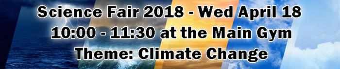 Science Fair 2018, 10am-11:30am at the main gym, Theme: Climate Change.