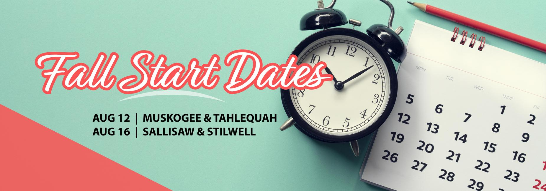 Image of a calendar and a clock with text that reads: Fall Start Dates - AUG 12-Muskogee & Tahlequah, AUG 16-Sallisaw & Stilwell