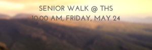 Senior Walk Information: Friday, 10:00 THS